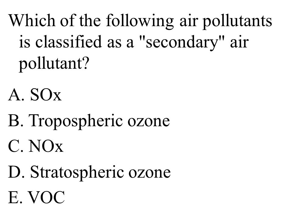 Which of the following air pollutants is classified as a secondary air pollutant.