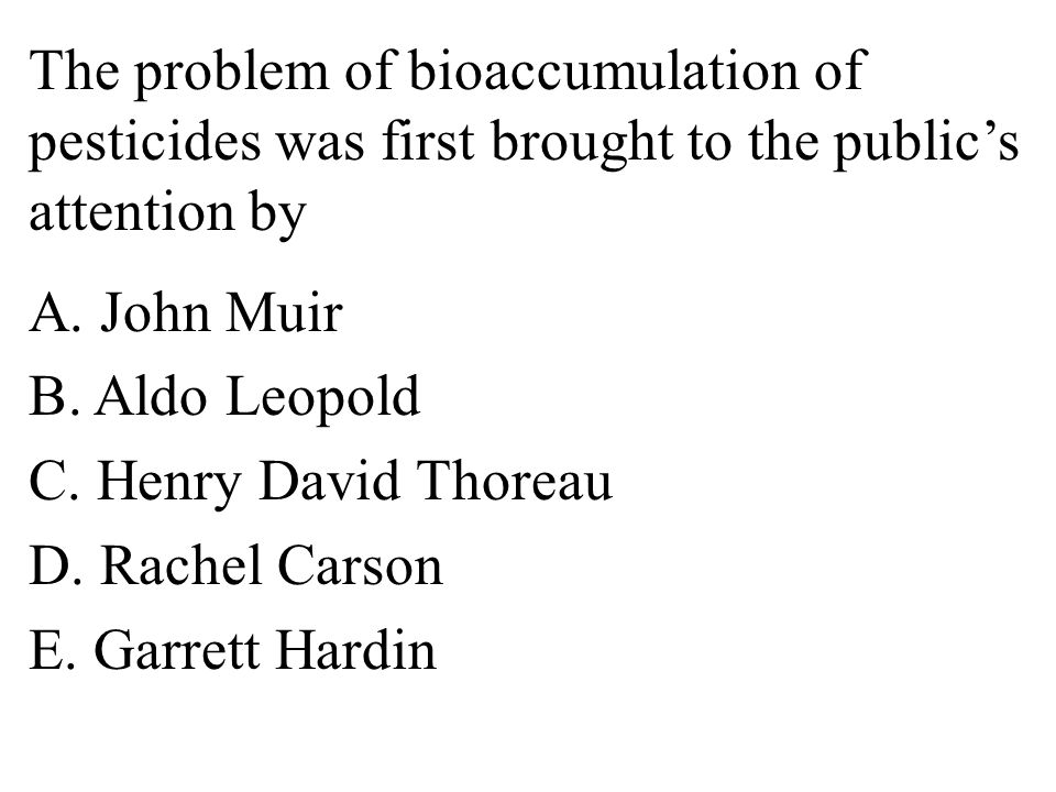 The problem of bioaccumulation of pesticides was first brought to the public's attention by A.