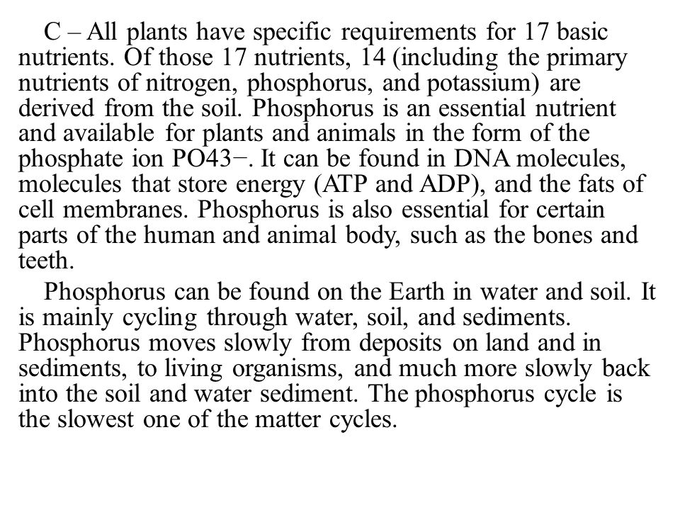 C – All plants have specific requirements for 17 basic nutrients