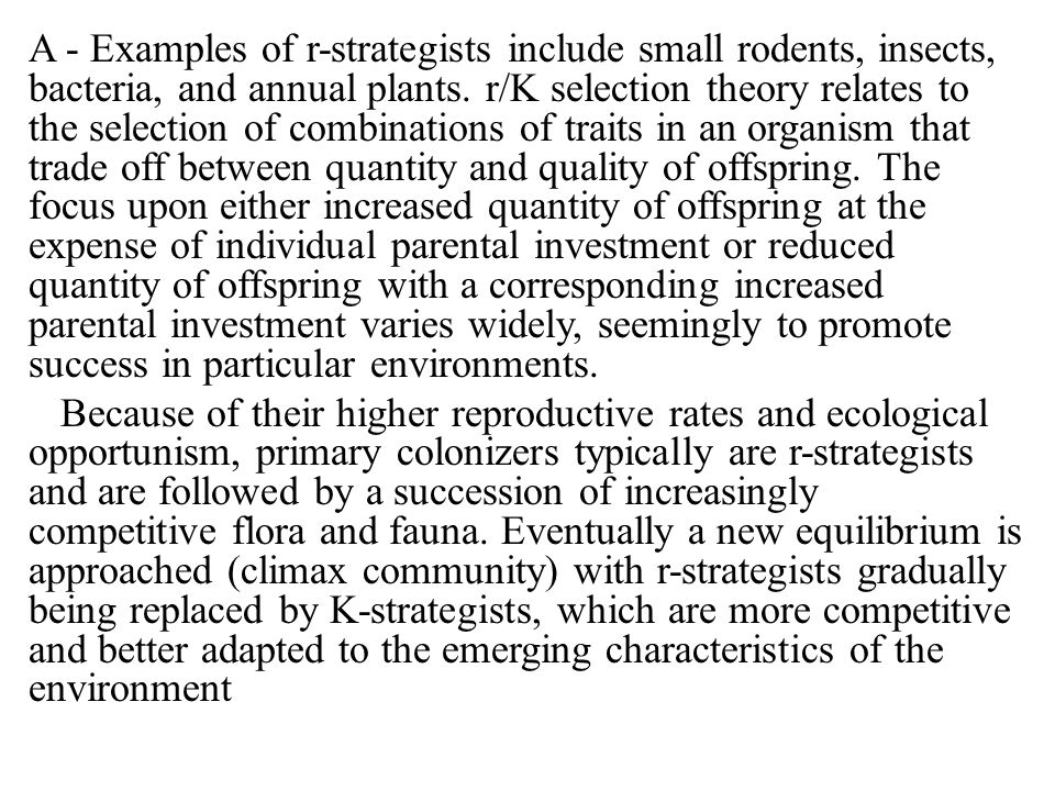 A - Examples of r-strategists include small rodents, insects, bacteria, and annual plants.
