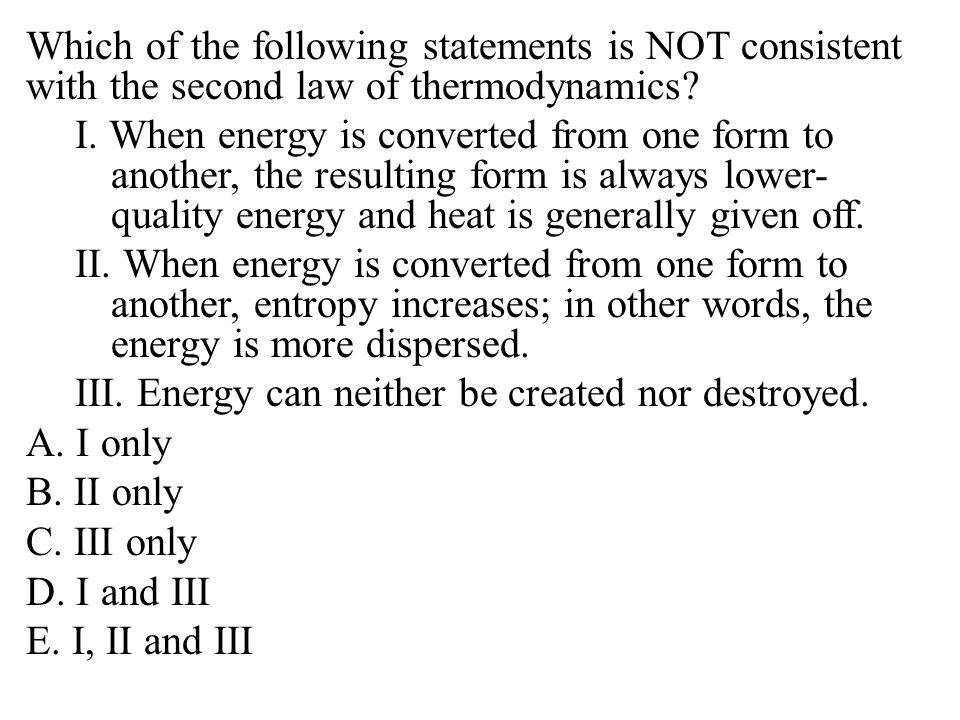 Which of the following statements is NOT consistent with the second law of thermodynamics.