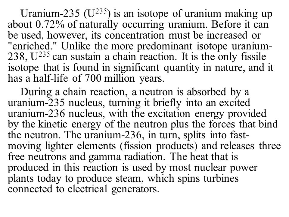 Uranium-235 (U235) is an isotope of uranium making up about 0