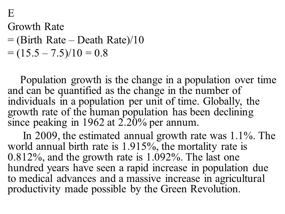 E Growth Rate = (Birth Rate – Death Rate)/10 = (15. 5 – 7. 5)/10 = 0
