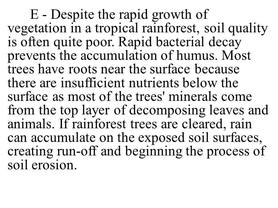 E - Despite the rapid growth of vegetation in a tropical rainforest, soil quality is often quite poor.