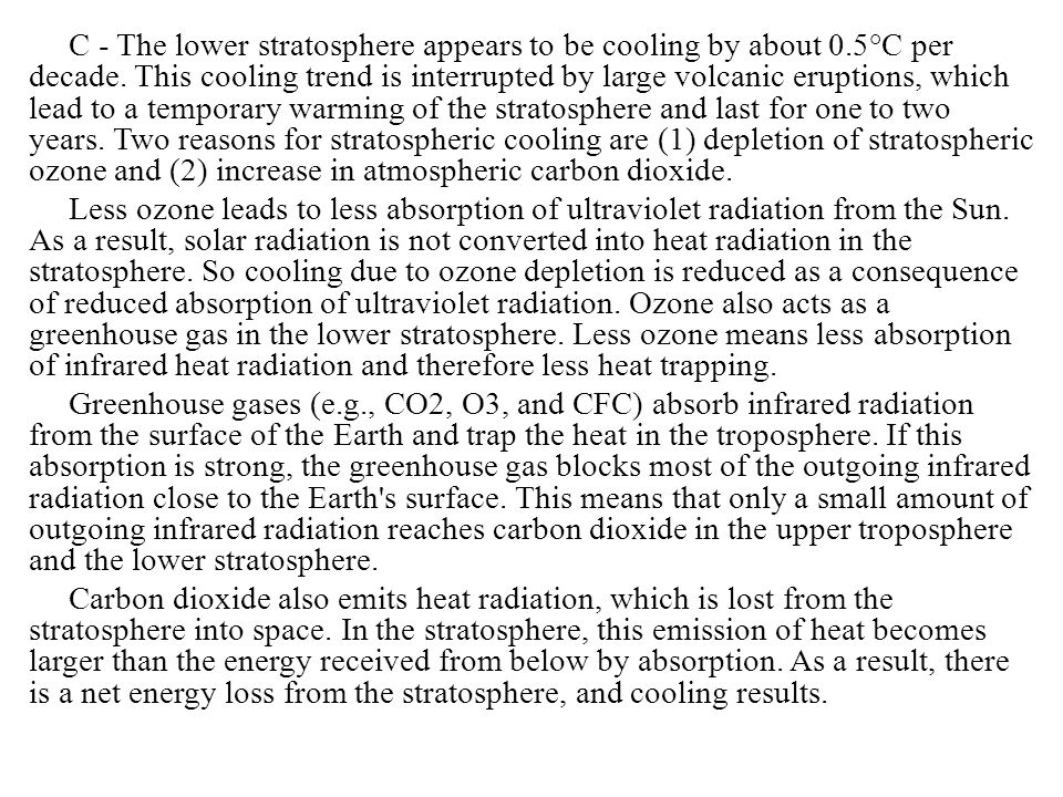 C - The lower stratosphere appears to be cooling by about 0