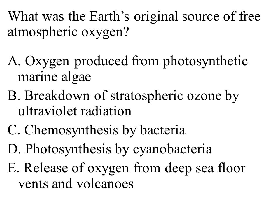 What was the Earth's original source of free atmospheric oxygen. A