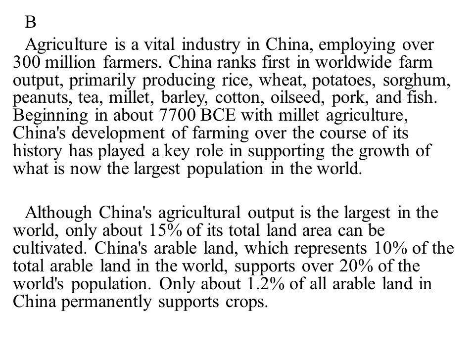 B Agriculture is a vital industry in China, employing over 300 million farmers.