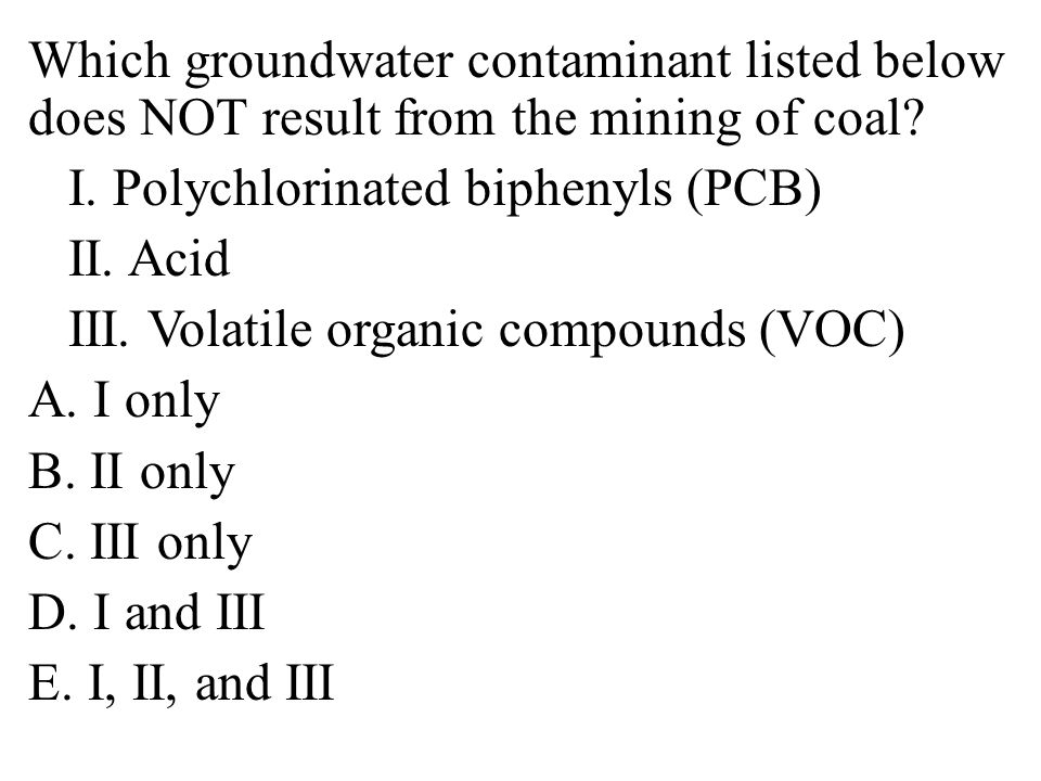 Which groundwater contaminant listed below does NOT result from the mining of coal.