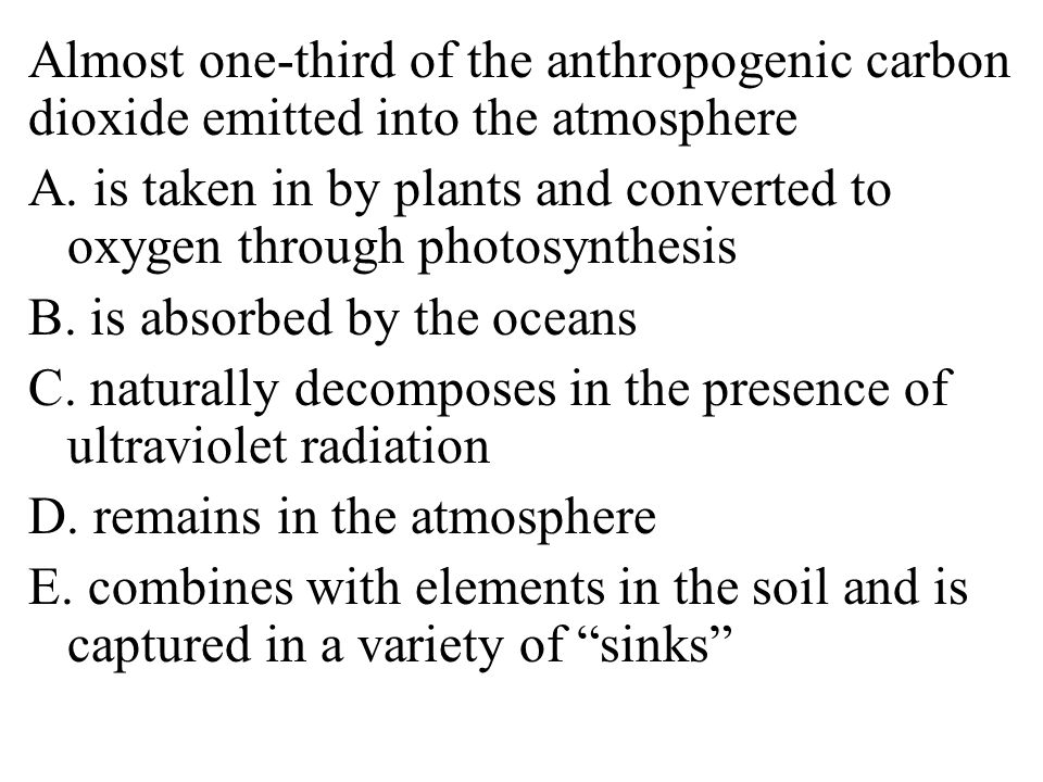 Almost one-third of the anthropogenic carbon dioxide emitted into the atmosphere A.