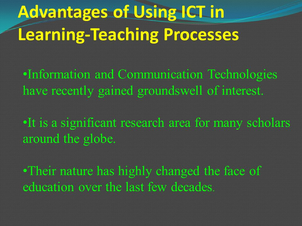 advantages of using ict in learning Why use media to enhance teaching and learning media can be used in almost any discipline to enhance learning,  in addition to numerous advantages, .