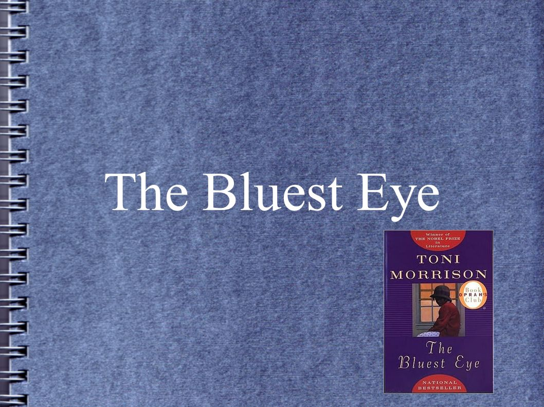 """an analysis of the bluest eye Analysis the bluest eye (1970) toni morrison (1931- ) """"shoemakers' children go barefoot, we are told and physicians must be reminded to heal themselves."""