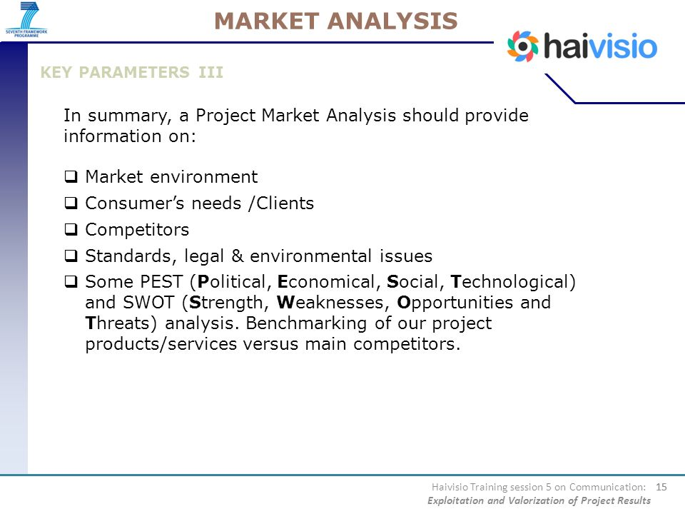 MARKET ANALYSIS KEY PARAMETERS III. In summary, a Project Market Analysis should provide information on:
