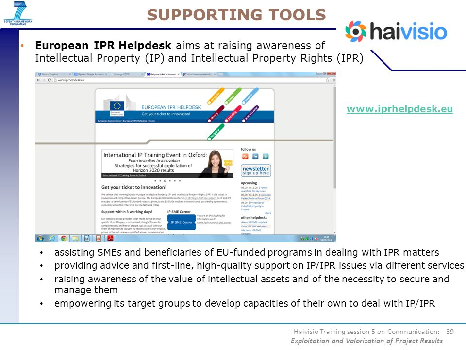 SUPPORTING TOOLS European IPR Helpdesk aims at raising awareness of Intellectual Property (IP) and Intellectual Property Rights (IPR)