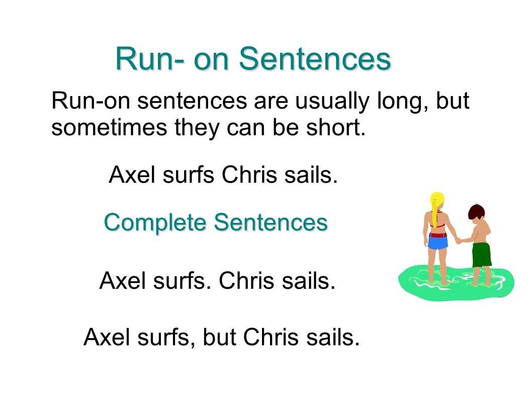run on sentences Educational videos for kids recognize and avoid run-on sentences.