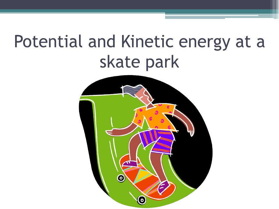 kinetic energy and skater The ice do to bring the skater to a stop how much work would the skater have to do to speed up to 25 m/s again to bring the skater to a stop: w ke f ke energy dart kinetic energy chapter 11 continued w (ke f ke i) mv f 2 mv i 2 mv f 2 b suppose karl uses a different puck with.