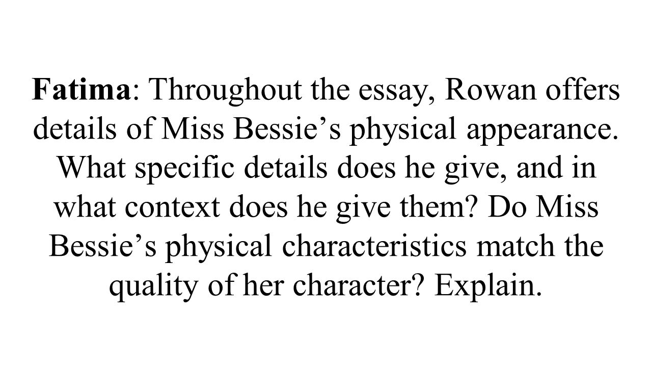 unit one readings by tara and sydney ppt  fatima throughout the essay rowan offers details of miss bessie s physical appearance