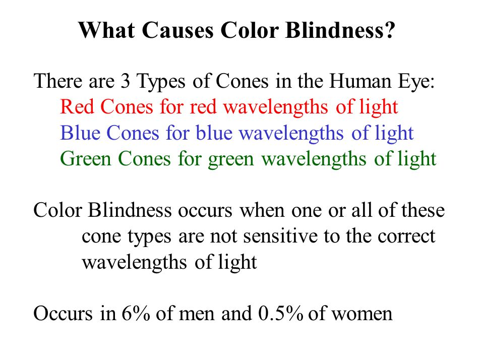 the causes of color blindness Other causes of color blindness include chemical or physical damage to the eye,  the optic nerve, or to parts of the brain that process color information cataracts.