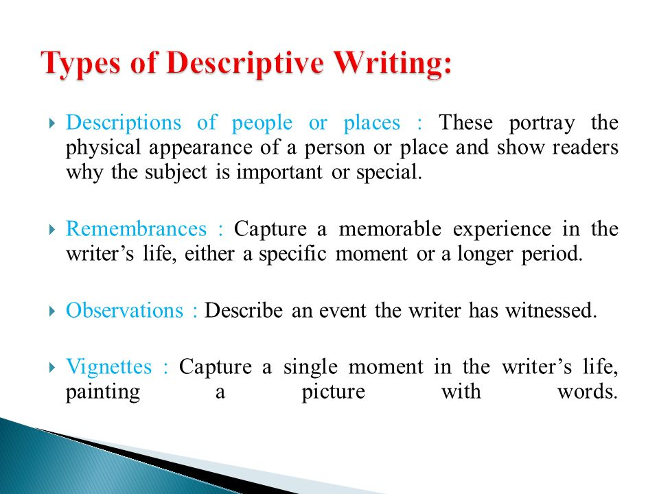 what are the two types of descriptive essays Guide to different kinds of essays  the descriptive essay provides details  about how something looks, feels, tastes, smells, makes one feel, or sounds.