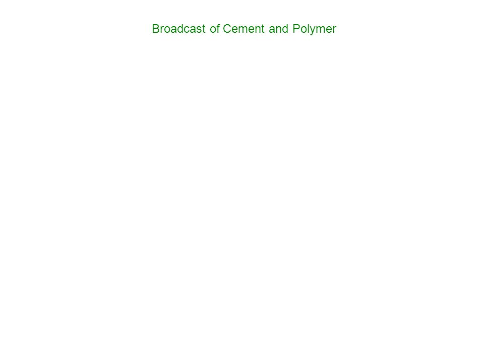 Broadcast of Cement and Polymer