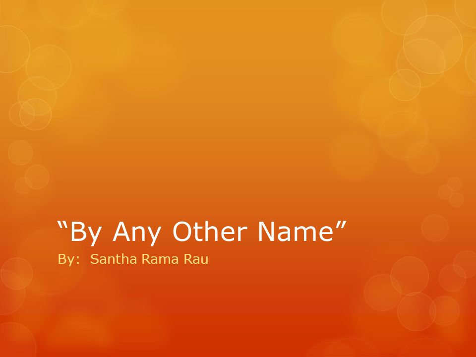 by any other name santha ramu rau By any other name by: santha rama rau which of the following characters is a subordinate character in the story a) nalini b) premila c) santha.