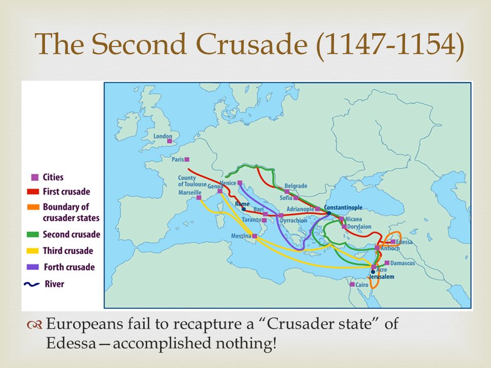 The Second Crusade (1147-1154) Europeans fail to recapture a Crusader state of Edessa—accomplished nothing!