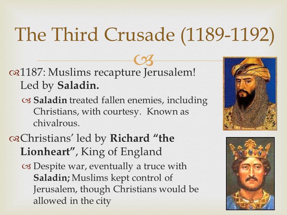 The Third Crusade (1189-1192) 1187: Muslims recapture Jerusalem! Led by Saladin.