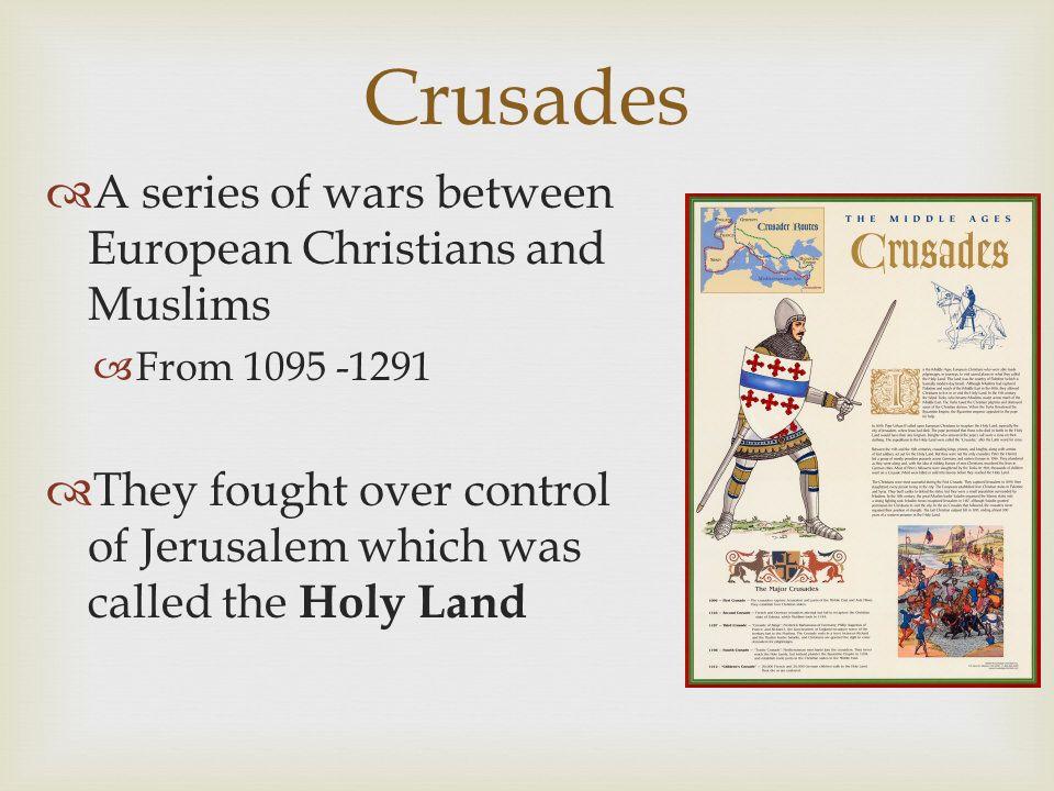 Crusades A series of wars between European Christians and Muslims