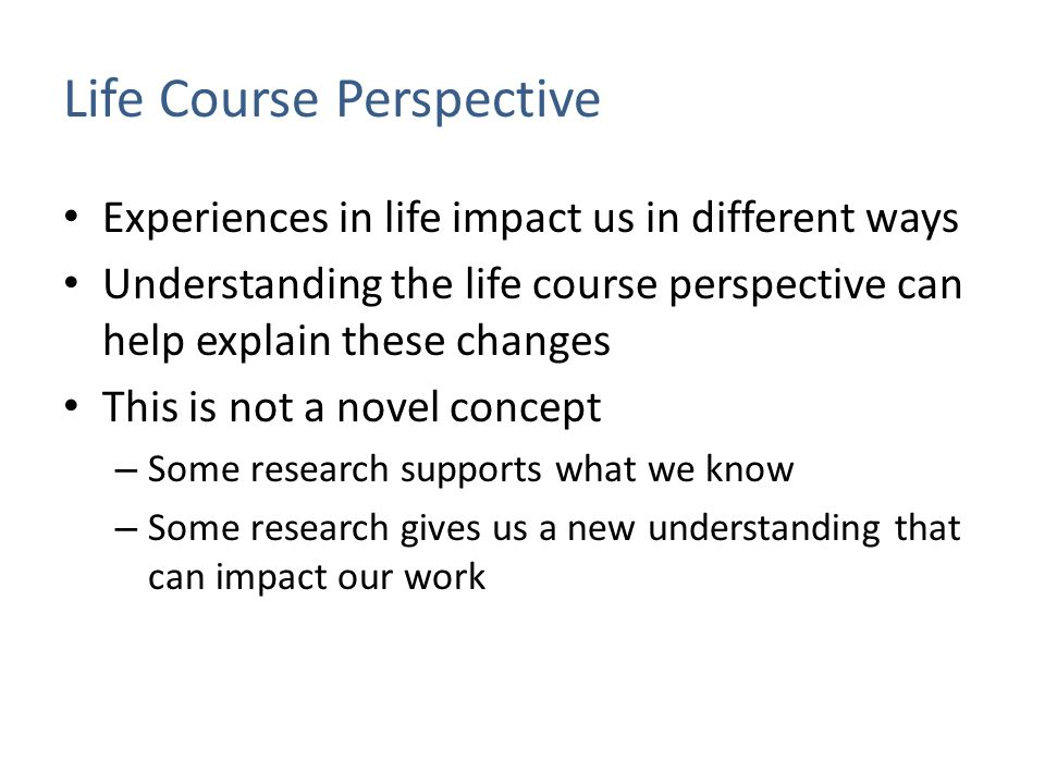 """life course perspective essay A body of work referred to as the """"life course"""" framework (also known as """"life course theory,"""" the """"life course paradigm,"""" and the """"life."""