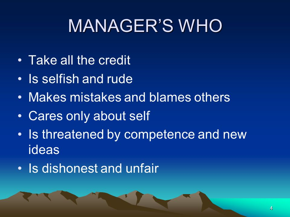 MANAGER'S WHO Take all the credit Is selfish and rude