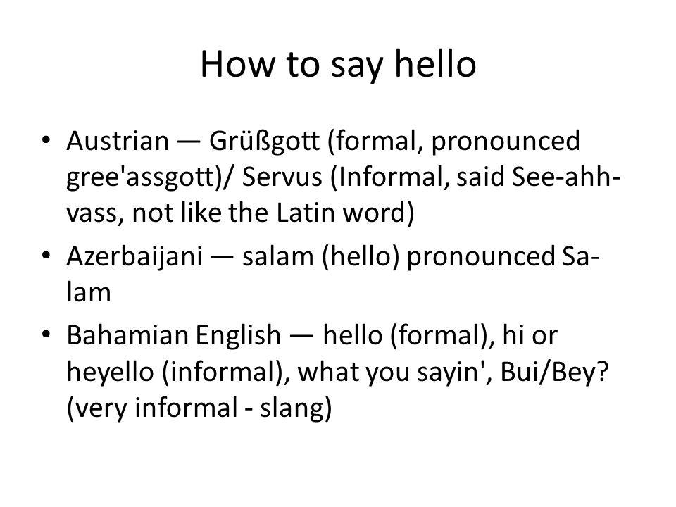 How to say hello by lance jones ppt video online download how to say hello austrian grgott formal pronounced gree assgott servus m4hsunfo Gallery