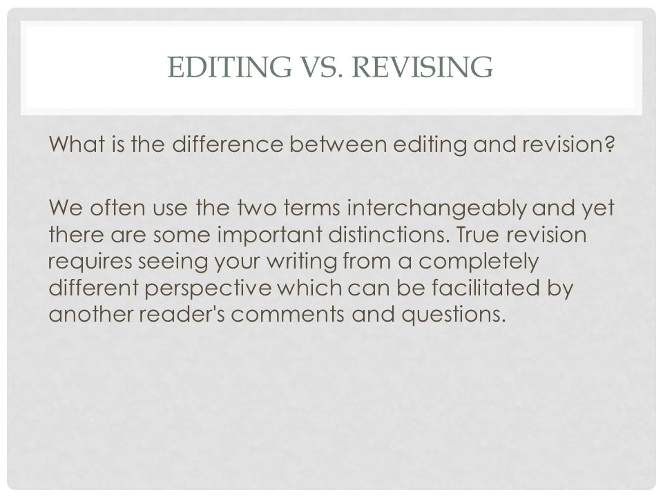 revising vs editing essay So, you've finished writing your essay but, it's not over yet all writing is as much about revising as creating if you want those good results, give the revising and editing process the time attention it deserves.
