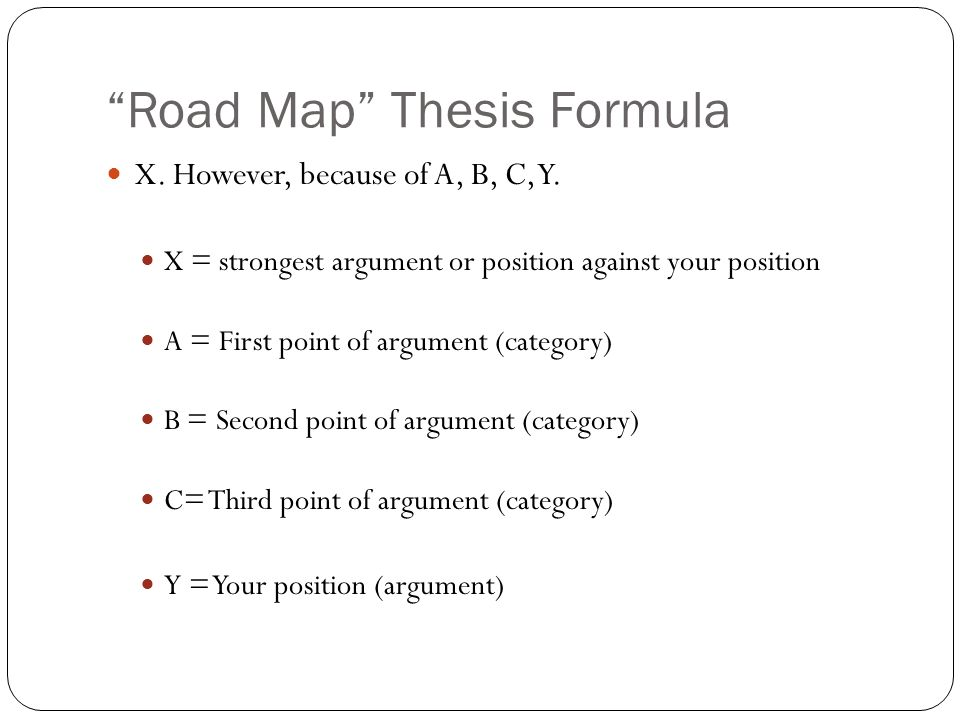 thesis statement formula for research paper An academic thesis statement is a sentence or two, usually at the end of your essay's introduction, that makes a claim regarding the subject you are discussing a strong thesis, regardless of the topic, lets the reader know what to expect, and serves as a roadmap for your essay it serves a few other functions as.