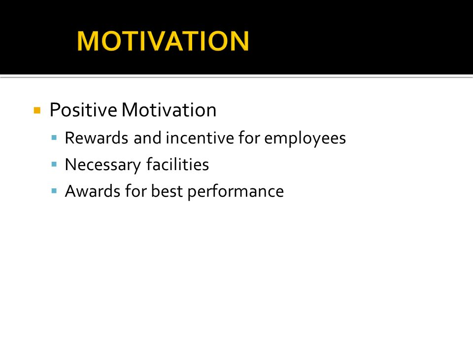 MOTIVATION Positive Motivation Rewards and incentive for employees