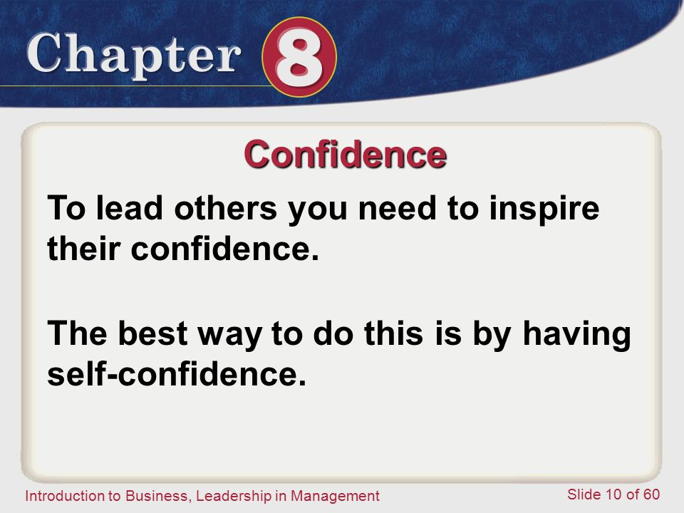 Confidence To lead others you need to inspire their confidence.