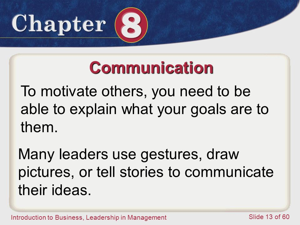 Communication To motivate others, you need to be able to explain what your goals are to them.