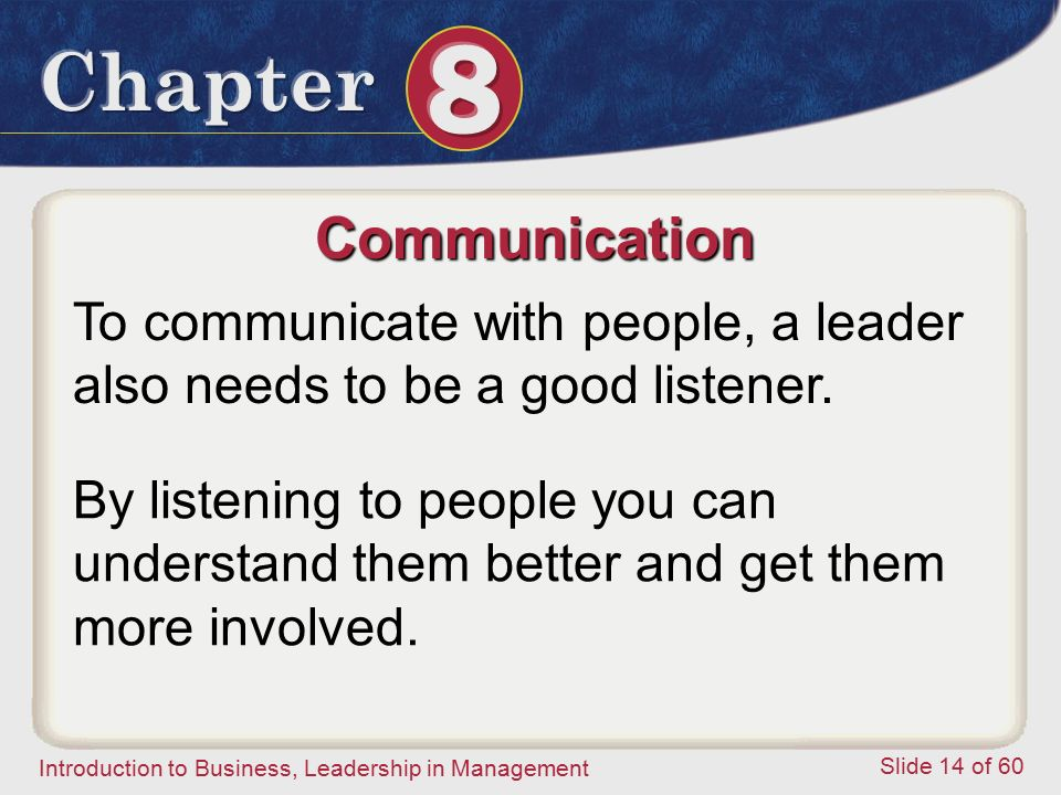Communication To communicate with people, a leader also needs to be a good listener.