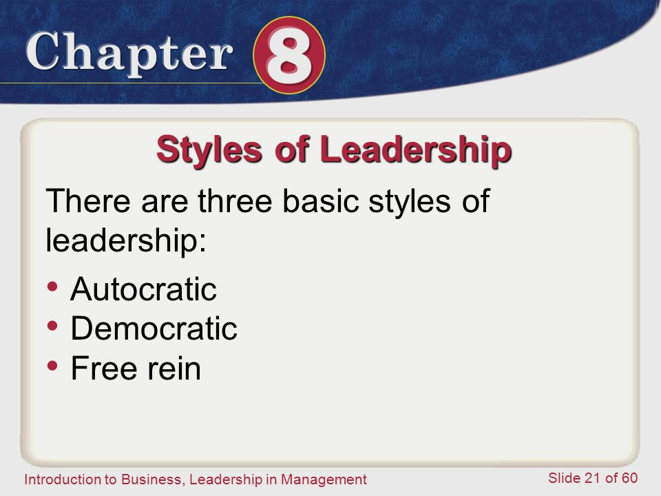 Styles of Leadership There are three basic styles of leadership: