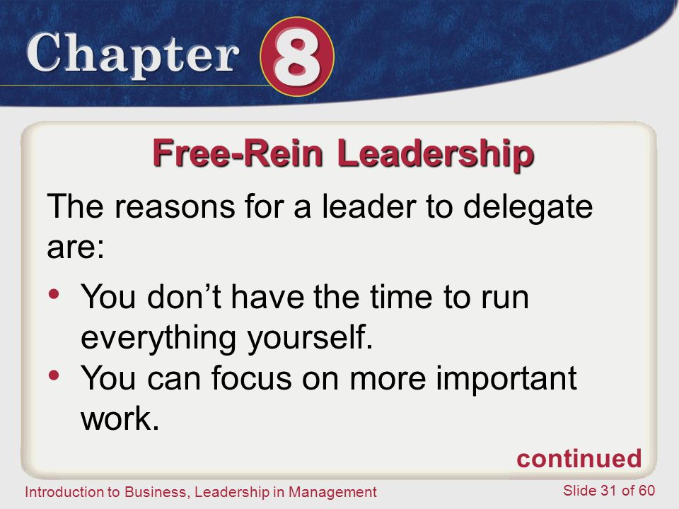 Free-Rein Leadership The reasons for a leader to delegate are: