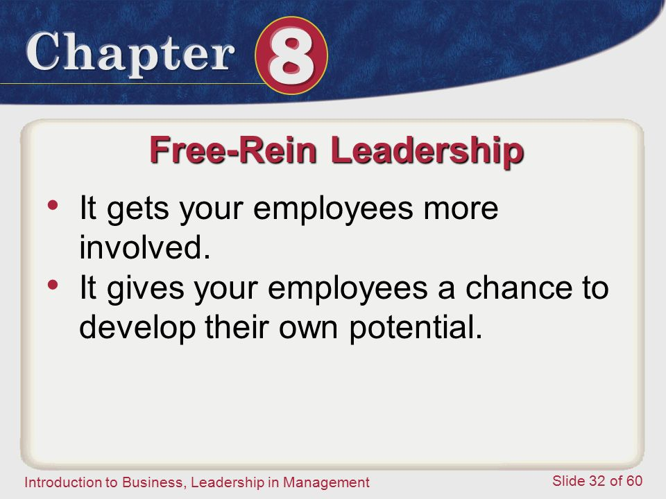 Free-Rein Leadership It gets your employees more involved.