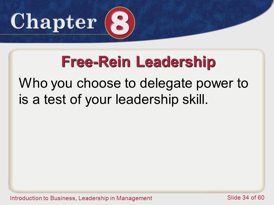 Free-Rein Leadership Who you choose to delegate power to is a test of your leadership skill.
