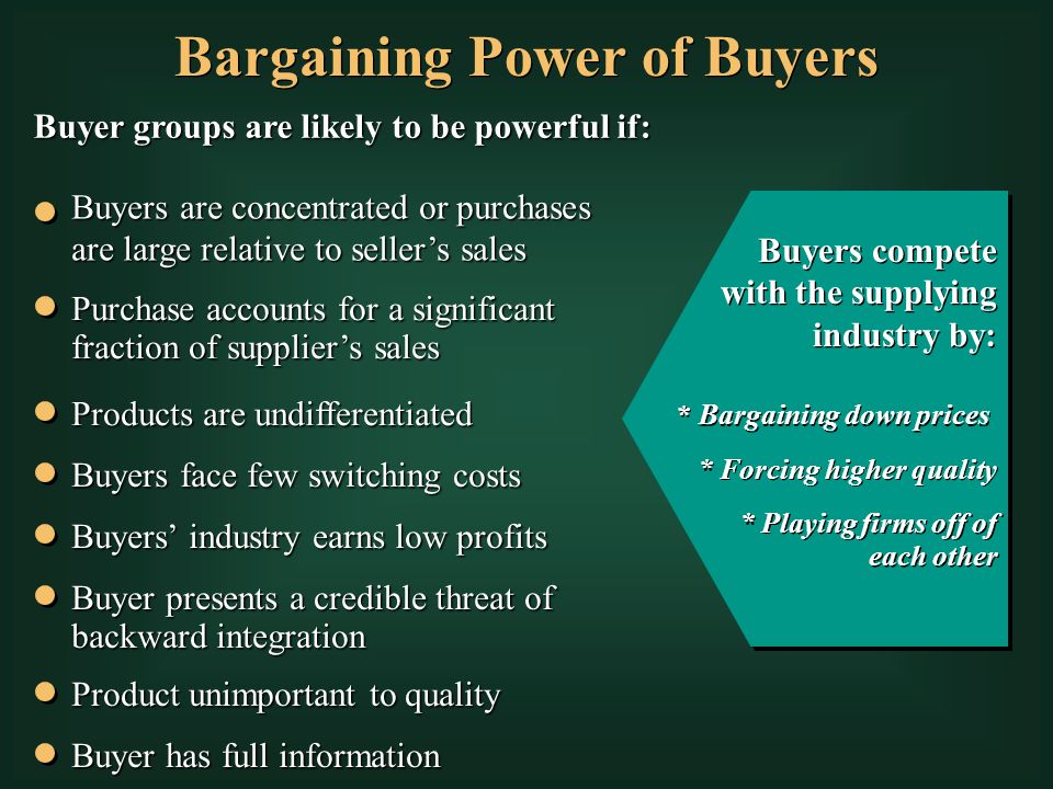 bargaining power of buyers Your organization should also assess the extent to which its customers or buyers have bargaining power in a situation where customers have a strong position they can.