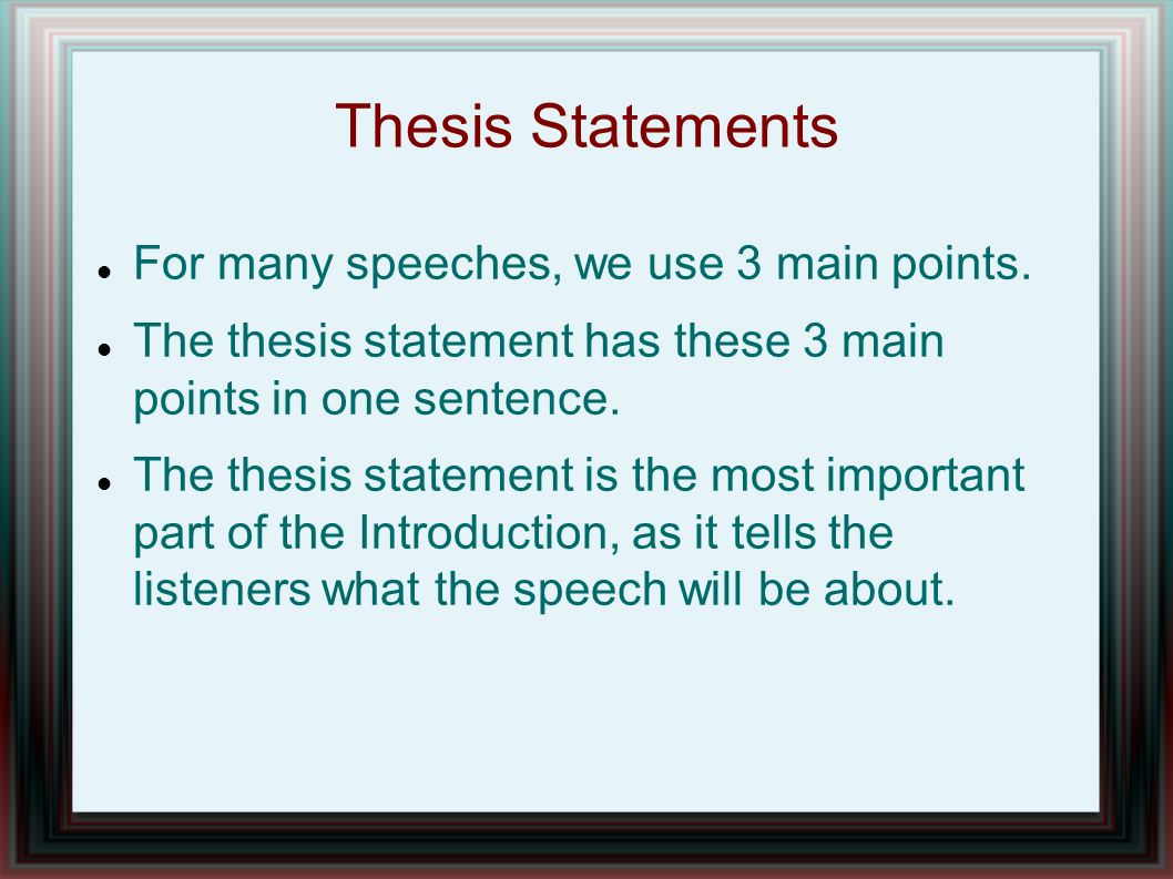 thesis statement for introductory speech A thesis statement expresses the central idea of your speech in just one sen-  tence here are  in the introduction, orient the audience to your topic, pique their.