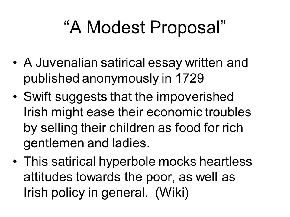 ppt  a modest proposal a juvenalian satirical essay written and published anonymously in 1729