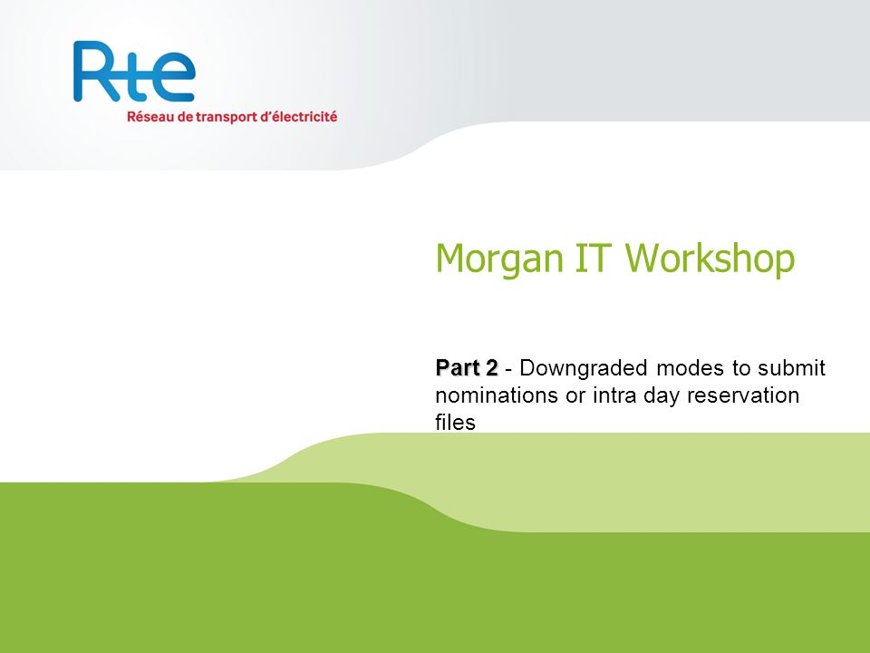 Morgan IT Workshop Part 2 - Downgraded modes to submit nominations or intra day reservation files
