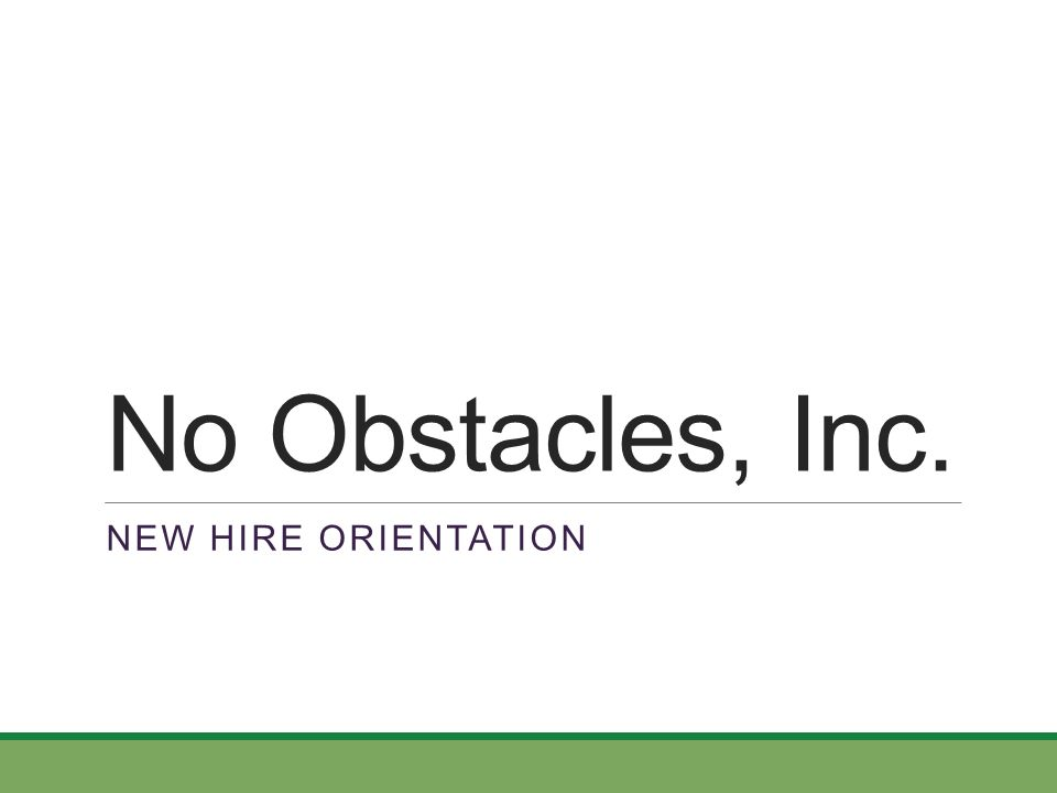 No Obstacles, Inc. New Hire Orientation. - ppt download