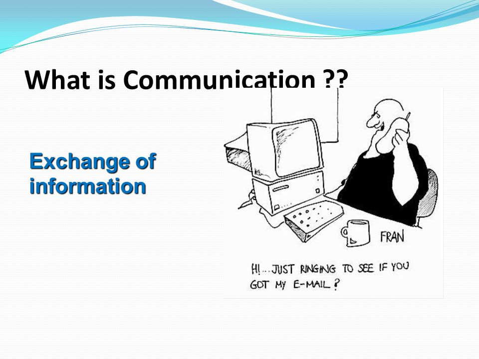What is Communication Exchange of information