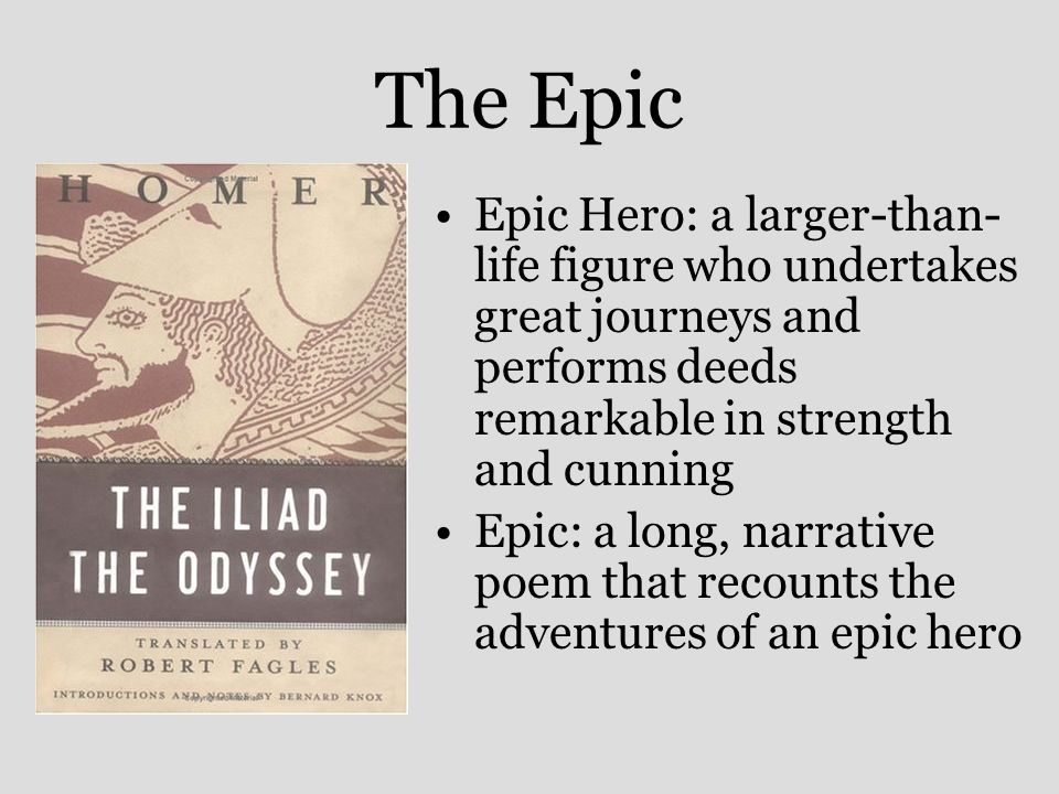odyssey an epic hero with a Epic hero in homer's the odyssey with its larger-than-life plot twists, the odyssey is a classic representation of an epic in literature with that understood, it is no surprise that the main character of the story helps to define an epic hero.