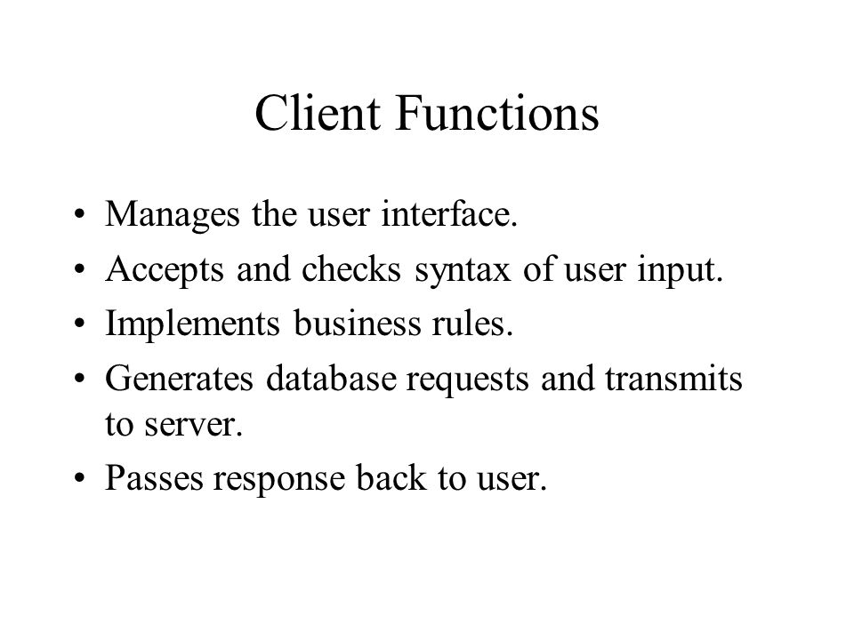 Client Functions Manages the user interface.