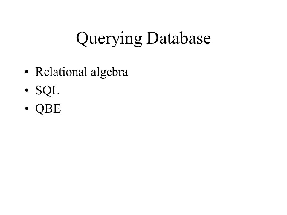 Querying Database Relational algebra SQL QBE
