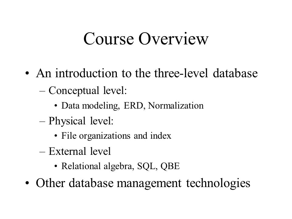 Course Overview An introduction to the three-level database